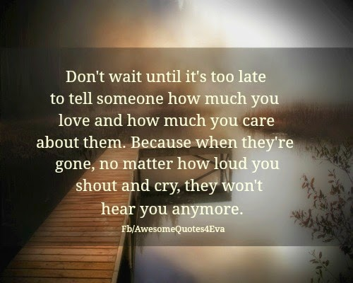 you never know when it's too late